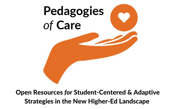 Pedagogies of Care: Open Resources for Student-Centered & Adaptive Strategies in the New Higher-Ed Landscape