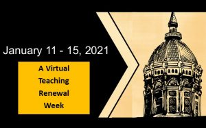 "Banner image. At right, a black outline of the Jesse Rotunda on a field of gold. At left a black field bordered by a chevron. At left, plain text in a gold box ""January 11-15, 2021 A Virtual Teaching Renewal Week"" on a black field."